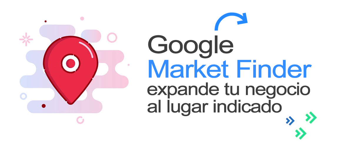Encuentra el mejor mercado para tu negocio con Google Market Finder