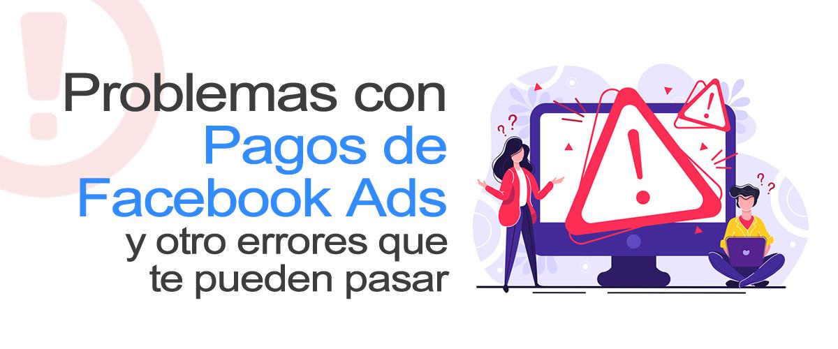 Solución a Problemas y errores en los pagos de Facebook Ads